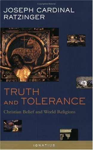 Pope Emeritus Benedict Xvi Truth And Tolerance Christian Belief And World Religions