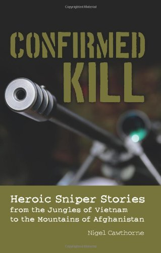 Nigel Cawthorne Confirmed Kill Heroic Sniper Stories From The Jungles Of Vietnam