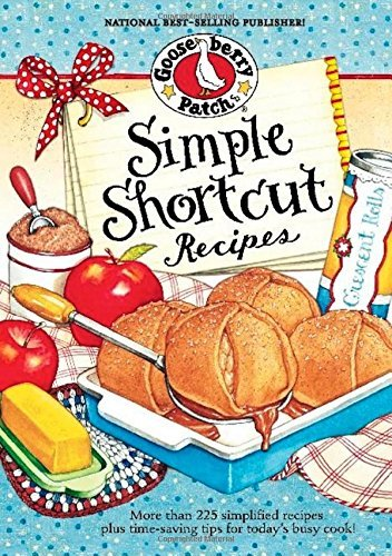 Gooseberry Patch Simple Shortcut Recipes More Than 225 Simplified Recipes Plus Time Saving