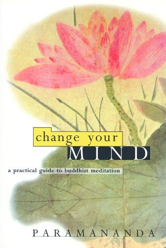 Paramananda Change Your Mind A Practical Guide To Buddhist Meditation