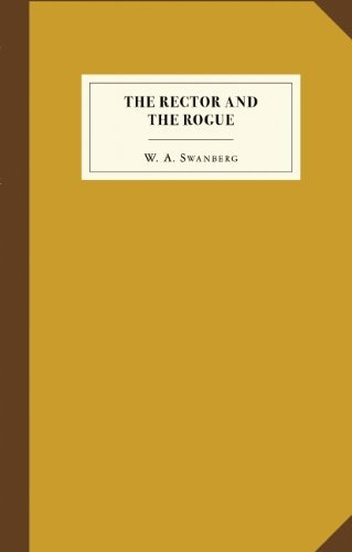 W. A. Swanberg The Rector And The Rogue