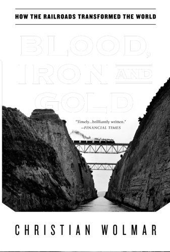 Christian Wolmar Blood Iron And Gold How The Railroads Transformed The World