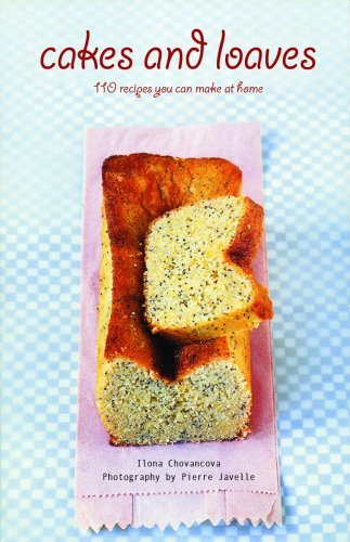 Ilona Chovancova Cakes And Loaves 110 Recipes You Can Make At Home