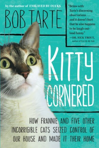 Bob Tarte Kitty Cornered How Frannie And Five Other Incorrigible Cats Seiz