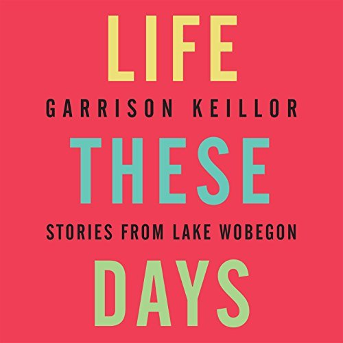 garrison-keillor-life-these-days-stories-from-lake-wobegon-original-radi