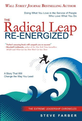 Steve Farber Radical Leap Re Energized The Doing What You Love In The Service Of People Who