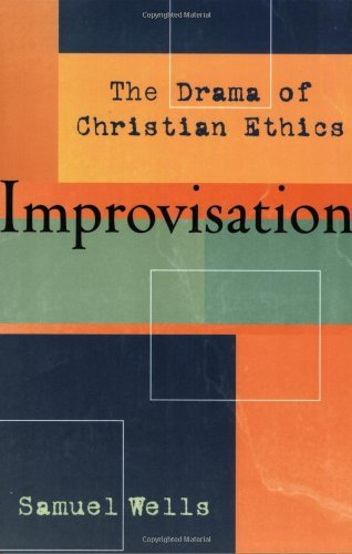 Samuel Wells Improvisation The Drama Of Christian Ethics