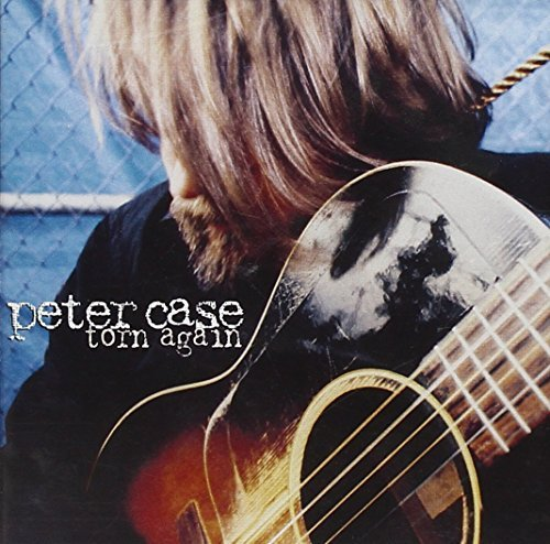 Peter Case Torn Again