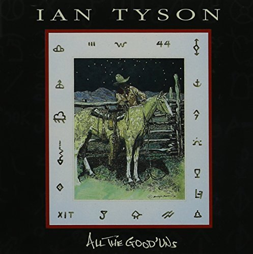 Ian Tyson All The Good 'uns