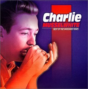Charlie Musselwhite Best Of The Vanguard Years Vanguard Sessions