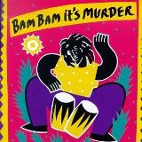 Bam Bam It's Murder Bam Bam It's Murder Taxi Gang Demus Pliers Ranks Skullman Dowe Daddy Woody