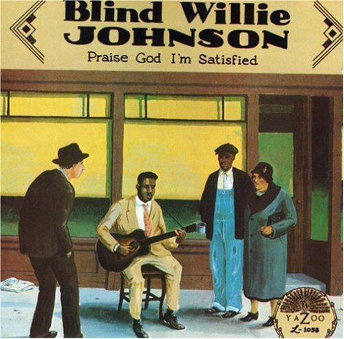 Blind Willie Johnson Praise God I'm Satisfied .