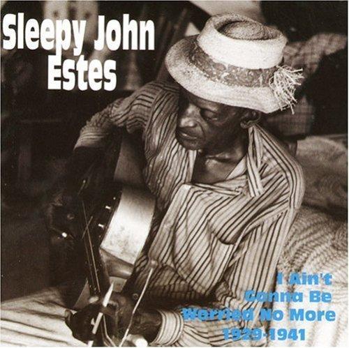 Sleepy John Estes/I Ain'T Gonna Be Worried No Mo@.