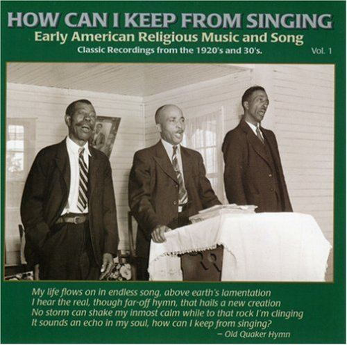 How Can I Keep From Singing? Vol. 1 Early American Rural Re .