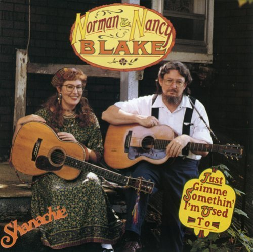 Norman & Nancy Blake Just Gimme Somethin' I'm Used .