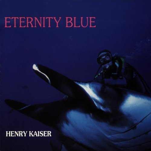 Henry Kaiser Eternity Blue