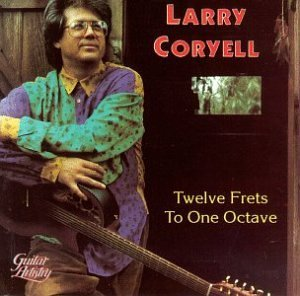 Larry Coryell Twelve Frets To One Octave