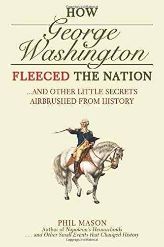 Phil Mason How George Washington Fleeced The Nation And Other Little Secrets Airbrushed From History