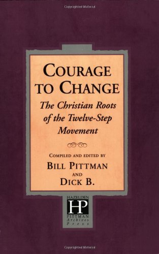 Bill Pittman Courage To Change The Christian Roots Of The Twelve Step Movement