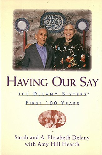 Sarah Louise Delany Having Our Say The Delany Sisters First 100 Years