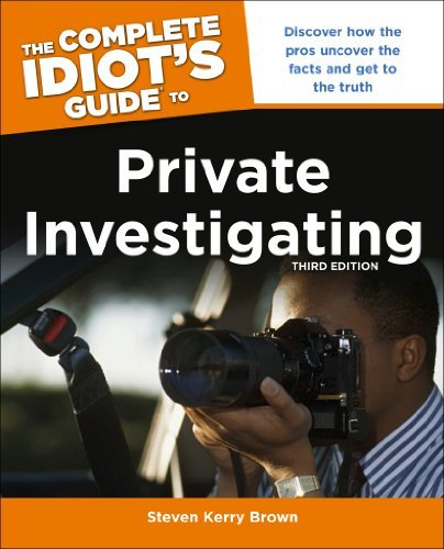 Steven Kerry Brown The Complete Idiot's Guide To Private Investigatin Discover How The Pros Uncover The Facts And Get T 0003 Edition;