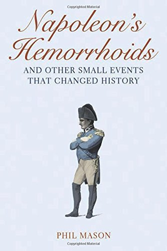 Phil Mason Napoleon's Hemorrhoids And Other Small Events That Changed History