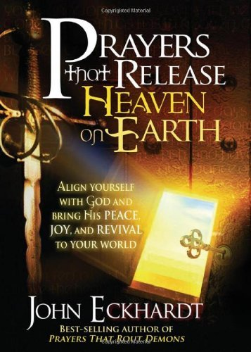 john-eckhardt-prayers-that-release-heaven-on-earth-align-yourself-with-god-and-bring-his-peace-joy-