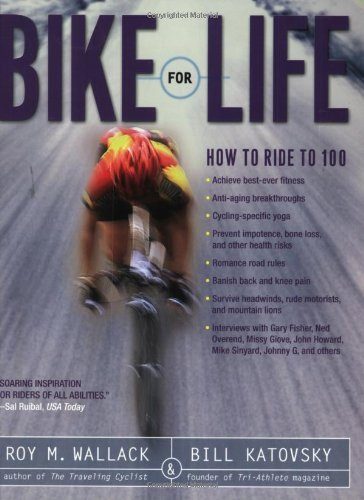 Roy M. Wallack Bike For Life How To Ride To 100