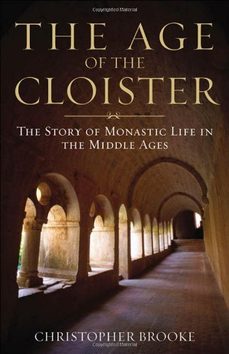Christopher Brooke The Age Of The Cloister The Story Of Monastic Life In The Middle Ages Revised