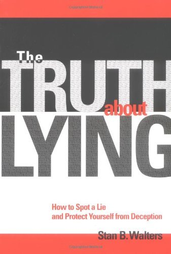 Stan Walters The Truth About Lying How To Spot A Lie And Protect Yourself From Decep