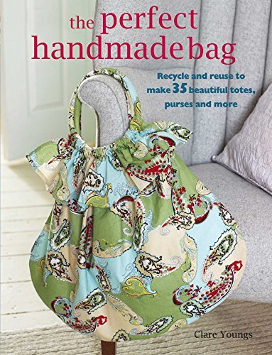 Clare Youngs The Perfect Handmade Bag Recycle And Reuse To Make 35 Beautiful Totes Pur