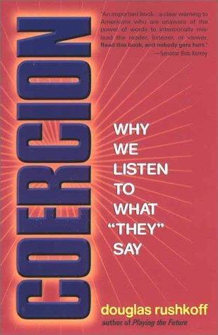 "Douglas Rushkoff Coercion Why We Listen To What ""they"" Say"