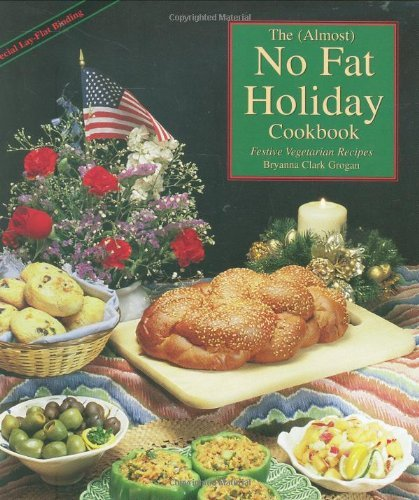 Bryanna Clark Grogan The Almost No Fat Holiday Cookbook Festive Vegetarian Recipes