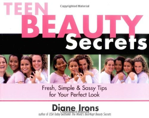 Diane Irons Teen Beauty Secrets Fresh Simple & Sassy Tips For Your Perfect Look