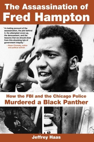 Jeffrey Haas Assassination Of Fred Hampton The How The Fbi And The Chicago Police Murdered A Bla