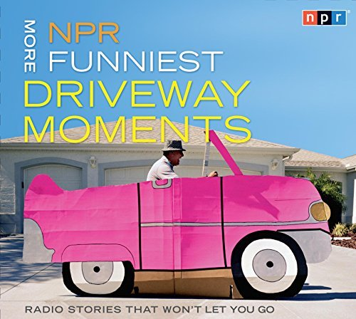 Npr Npr More Funniest Driveway Moments Radio Stories That Won't Let You Go