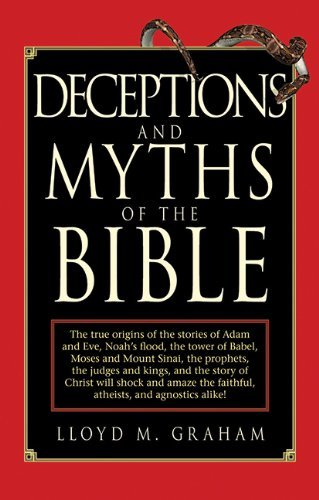 Lloyd M. Graham Deceptions And Myths Of The Bible The True Origins Of The Stories Of Adam And Eve