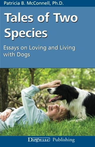 Patricia B. Mcconnell Tales Of Two Species Essays On Loving And Living With Dogs