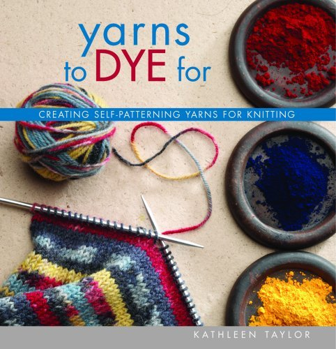 Kathleen Taylor Yarns To Dye For