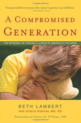Beth Lambert A Compromised Generation The Epidemic Of Chronic Illness In America's Chil