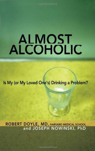 Joseph Nowinski Almost Alcoholic Is My (or My Loved One's) Drinking A Problem?