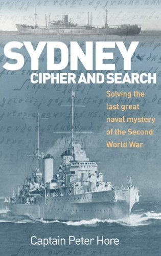 Captain Peter Hore Sydney Cipher And Search Solving The Last Great Naval Mystery Of The Secon