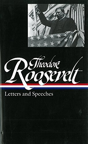 Theodore Roosevelt Theodore Roosevelt Letters And Speeches (loa #154)
