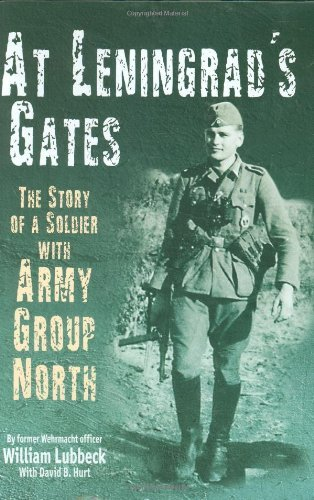 William Lubbeck At Leningrad's Gates The Story Of A Soldier With Army Group North