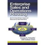 George Palmatier Enterprise Sales And Operations Planning Synchronizing Demand Supply And Resources For Pe
