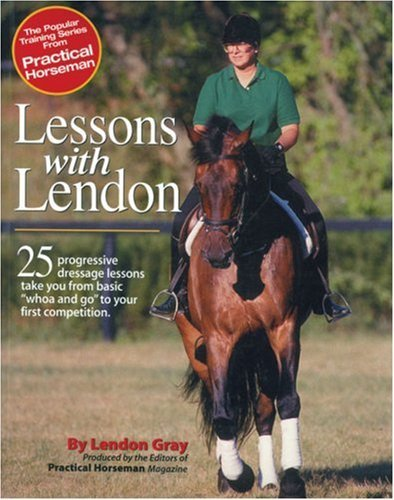 Lendon Gray Lessons With Lendon 25 Progressive Dressage Lessons Take You From Bas