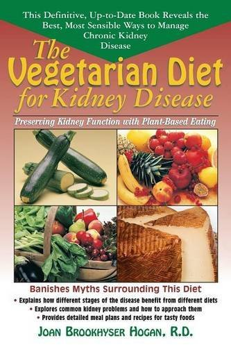 Joan Brookhyser Hogan The Vegetarian Diet For Kidney Disease Preserving Kidney Function With Plant Based Eatin