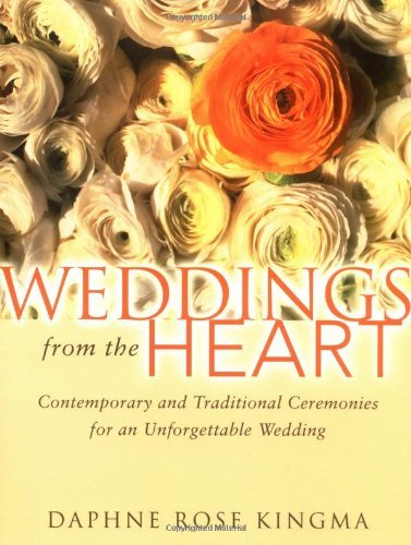 Daphne Rose Kingma Weddings From The Heart Contemporary And Traditional Ceremonies For An Un
