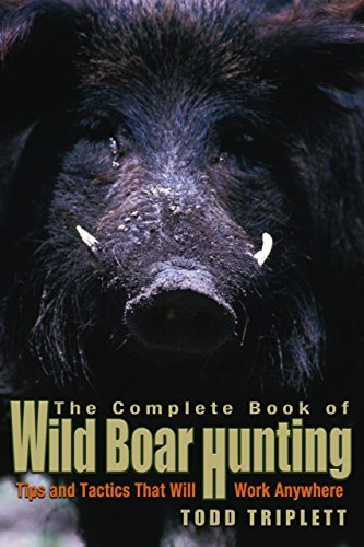 Todd Triplett Complete Book Of Wild Boar Hunting Tips And Tactics That Will Work Anywhere