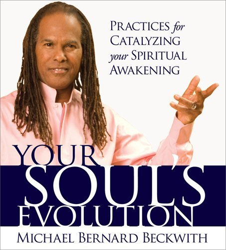 Michael Bernard Beckwith Your Soul's Evolution Practices For Catalyzing Your Spiritual Awakening Abridged